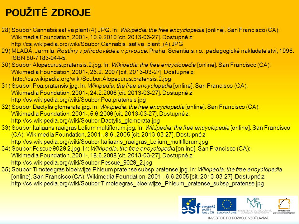 POUŽITÉ ZDROJE 28) Soubor:Cannabis sativa plant (4).JPG. In: Wikipedia: the free encyclopedia [online]. San Francisco (CA):